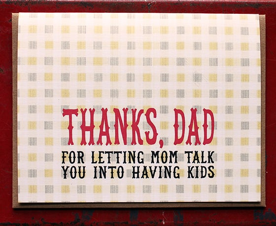 Image of Thanks, Dad. For letting mom talk you into having kids.