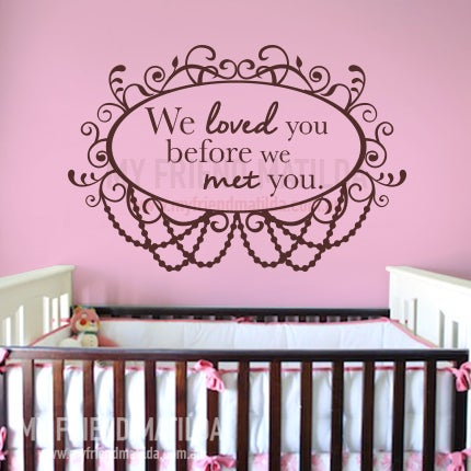We Loved You Before We Met You Removable Wall Sticker Decal