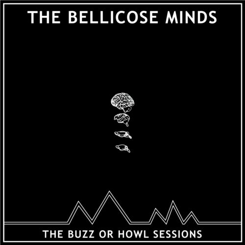 """Image of THE BELLICOSE MINDS - The Buzz or Howl Sessions 10"""" (CLEAR)"""