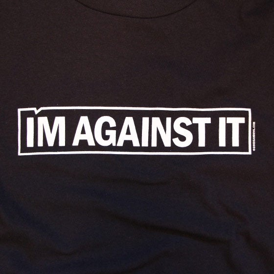 Image of I'm Against It