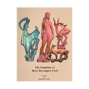 Image of BOOK - The Sculpture Of Betty Davenport Ford by Harold H Ford