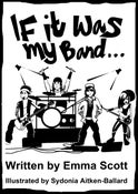 Image of If It Was My Band... the new book by Emma Scott