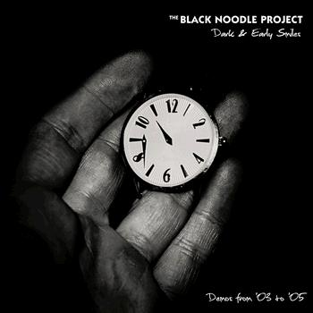 Image of THE BLACK NOODLE PROJECT - Dark & Early Smiles, demos from '03 to '05