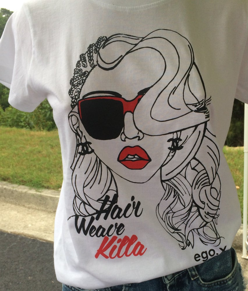 Hair Weave Killa T Shirt Ego Expressions