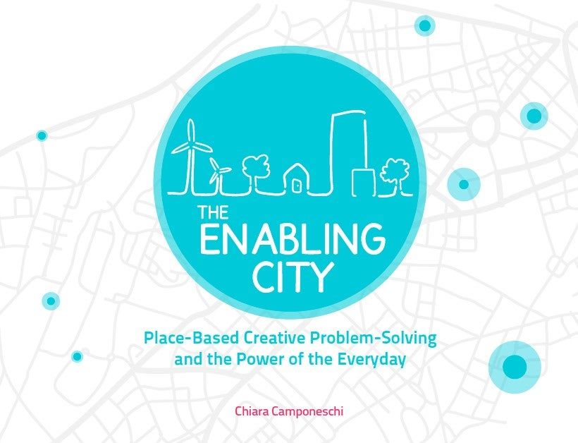 Image of Enabling City Volume 1: Place-Based Creative Problem-Solving and the Power of the Everyday