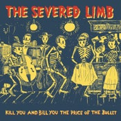 Image of The Severed Limb - Kill You & Bill You the Price of the Bullet CD