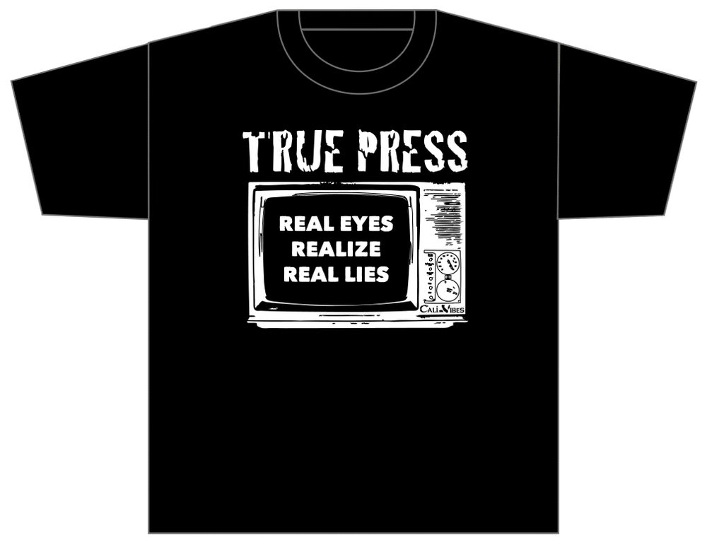 "Image of TRUE PRESS ""REAL EYES, REALIZE, REAL LIES"" SHIRT"