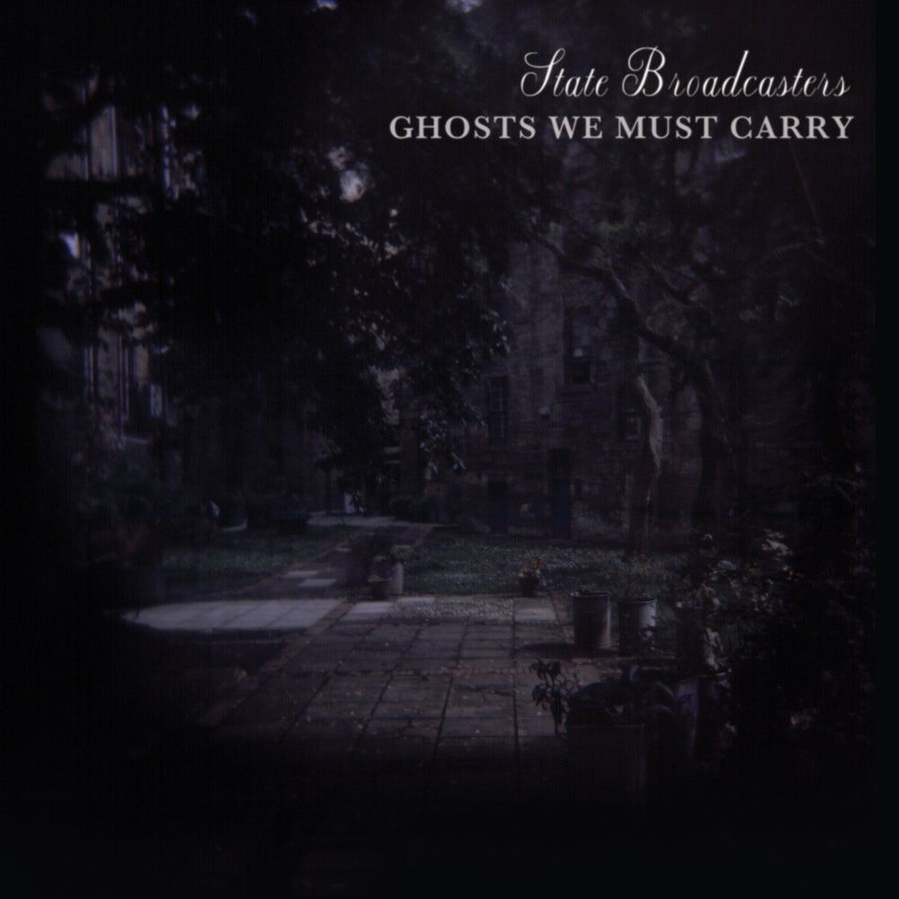 Image of State Broadcasters - Ghosts We Must Carry