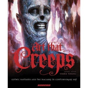 Image of ART THAT CREEPS- GOTHIC FANTASIES AND THE MACABRE IN CONTEMPORARY ART