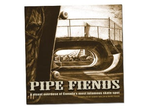 Image of Pipe Fiends: A Visual Overdose of Canada's Most Infamous Skate Spot