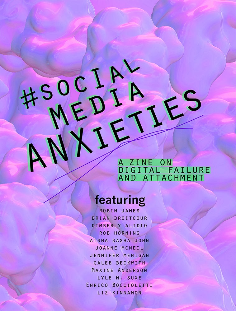 Image of #socialmediaanxieties: a zine on digital failure and attachment