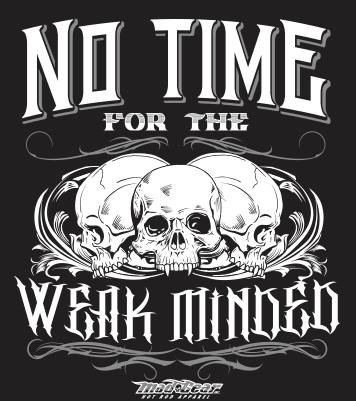 Image of No Time For The Weak Minded Shirt
