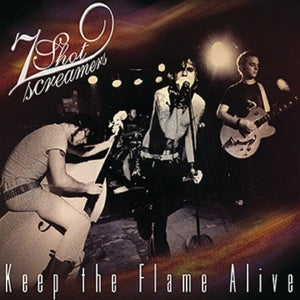 Image of 7 SHOT SCREAMERS Keep The Flame Alive CD