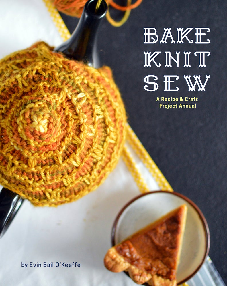 Image of Bake Knit Sew: A Recipe and Craft Project Annual