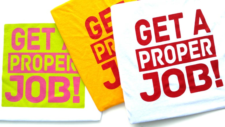 "Image of ""Get A Proper Job!"" T-Shirts 