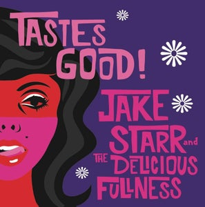 Image of Jake Starr and the Delicious Fullness - Tastes Good!