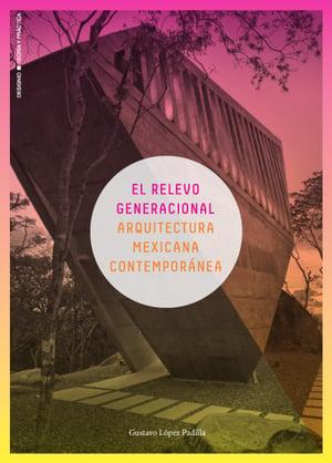El relevo generacional. Arquitectura mexicana contemporánea
