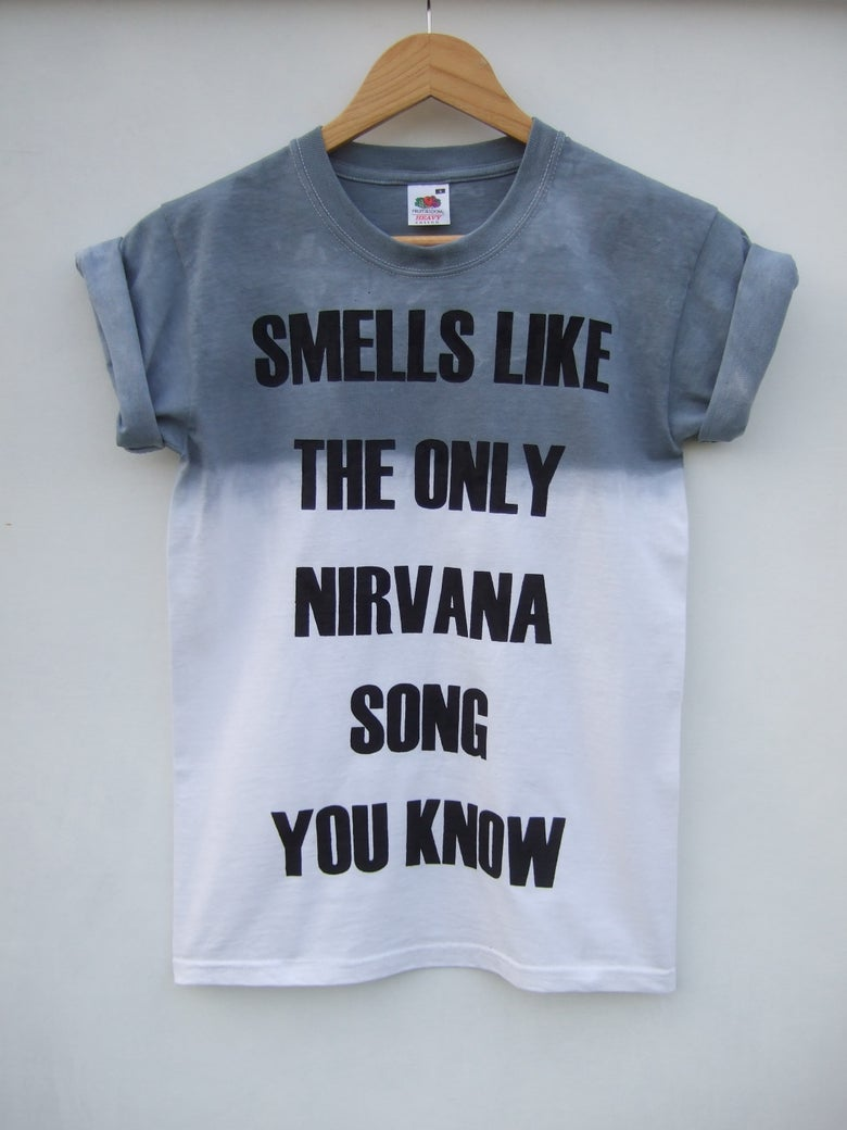 Image of Smells Like The Only Nirvana Song You Know Grey Ombre Shirt - 2 weeks pre-order