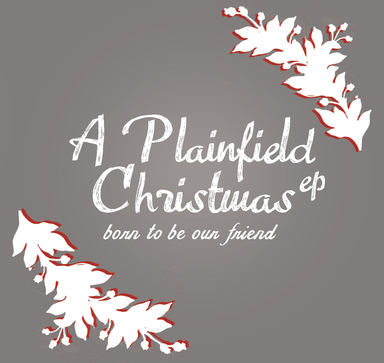 Image of A Plainfield Christmas EP // Born to Be Our Friend // Christmas 2014