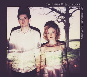 Image of David Gibb and Elly Lucas - Up Through The Woods