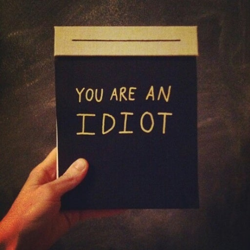 Image of YOU ARE AN IDIOT