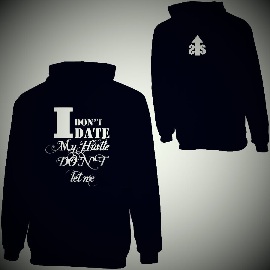 Image of I Don't Date My Hustle Don't Let Me Hoodie