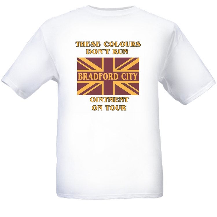 These Colours Don't Run, Bradford Ointment On Tour Casuals/Hooligans/Ultras T-Shirt.