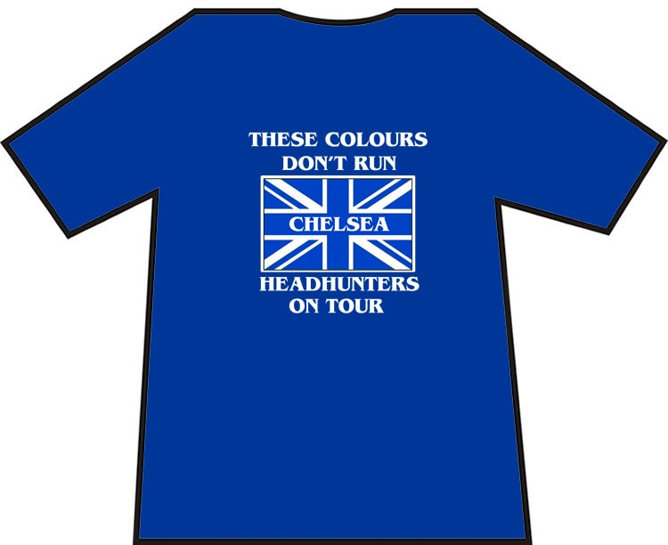 These Colours Don't Run. Chelsea Headhunters On Tour. Casuals/Hooligans/Ultras T-shirts.