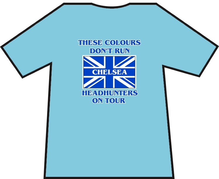 Image of These Colours Don't Run. Chelsea Headhunters On Tour. Casuals/Hooligans/Ultras T-shirts.