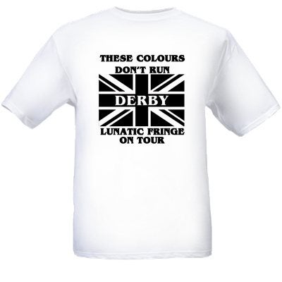 Image of These Colours Don't Run. Derby Lunatic Fringe On Tour Casuals T-Shirts.