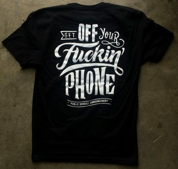 "Image of Tshirt Rear - ""Get Off Your Fuckin' Phone"""