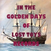 Image of In The Golden Days of Lost Toys Records - Compliation