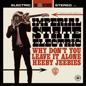 Image of Imperial State Electric - (​Why Don't You) Leave It Alone​/​Heeby Jeebies 7''