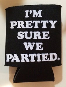 Image of I'm Pretty Sure We Partied koozie- BLACK