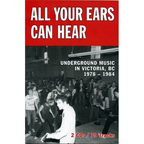 Image of ALL YOUR EARS CAN HEAR : UNDERGROUND MUSIC IN VICTORIA, BC, 1978-84  FINAL COPIES !!