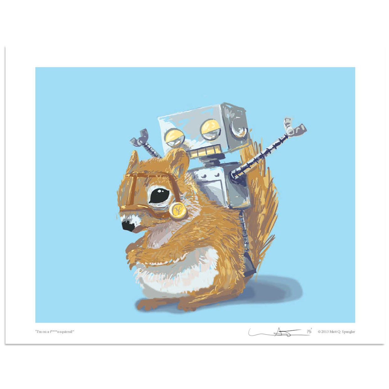 Image of I'm on an F'n Squirrel! Print