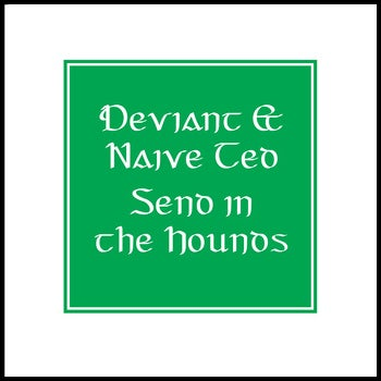 """Image of Deviant & Naive Ted - Send in the hounds 12"""""""