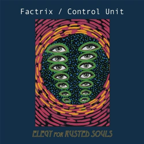 Image of FACTRIX / CONTROL UNIT - Elegy For Rusted Souls LP+7""