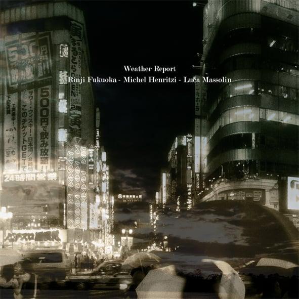 """Image of RINJI FUKUOKA / MICHEL HENRITZI / LUCA MASSOLIN - """"Weather Report"""" LP [ltd.50 Blue Vinyl]"""