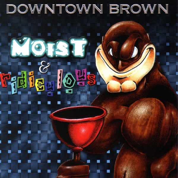 Image of Downtown Brown 'Moist & Ridiculous' CD (2002)
