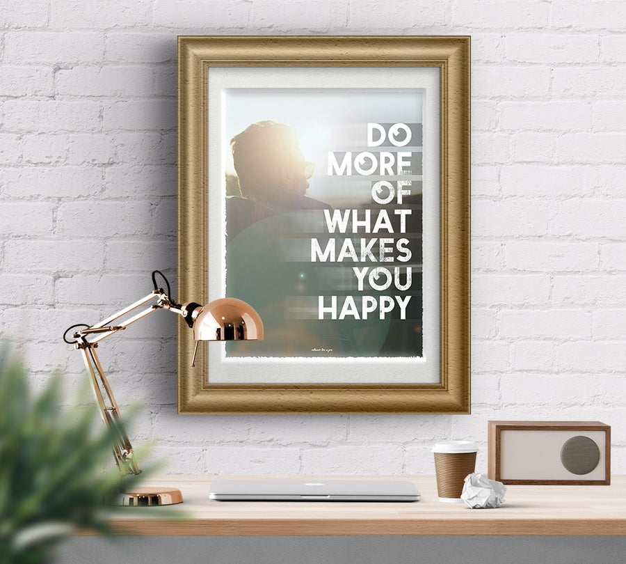 Image of DO MORE OF WHAT MAKES YOU HAPPY – UV Fine Art Print
