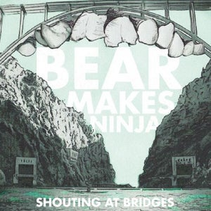Image of Bear Makes Ninja - Shouting at Bridges