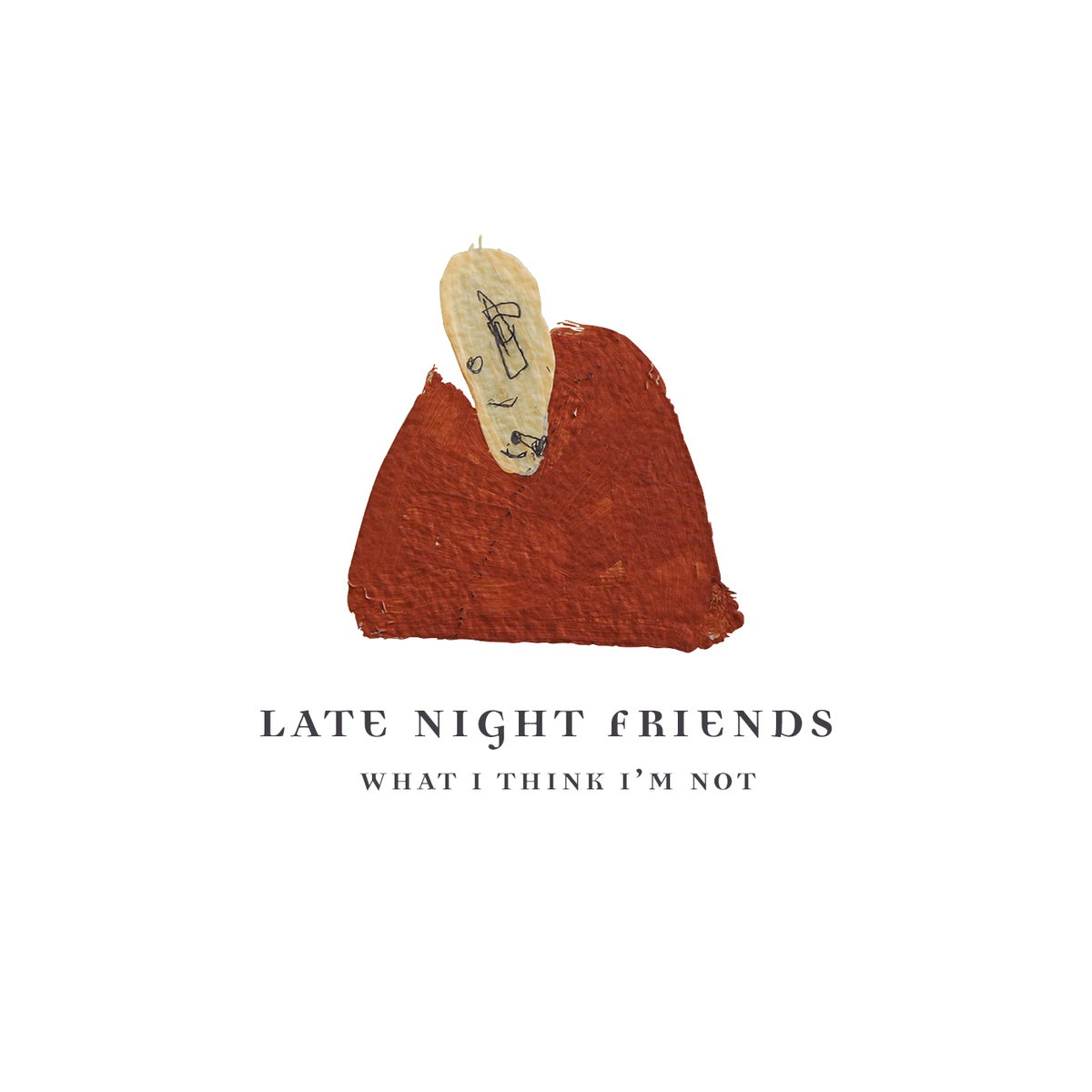 Image of Late Night Friends - What I Think I'm Not (VINYL - LTD to 500)