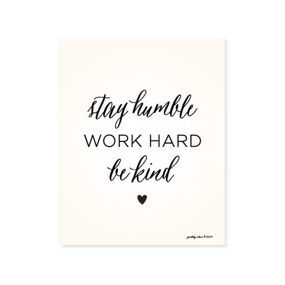 Image of Stay Humble. Work Hard. Be Kind. ♥ Art Print