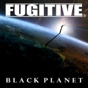 Image of FUGITIVE - Album 'Black Planet' on CD AVAILABLE NOW