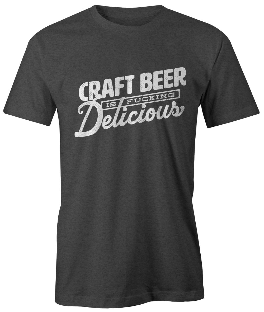 Image of Craft Beer Is Fucking Delicious t-shirt