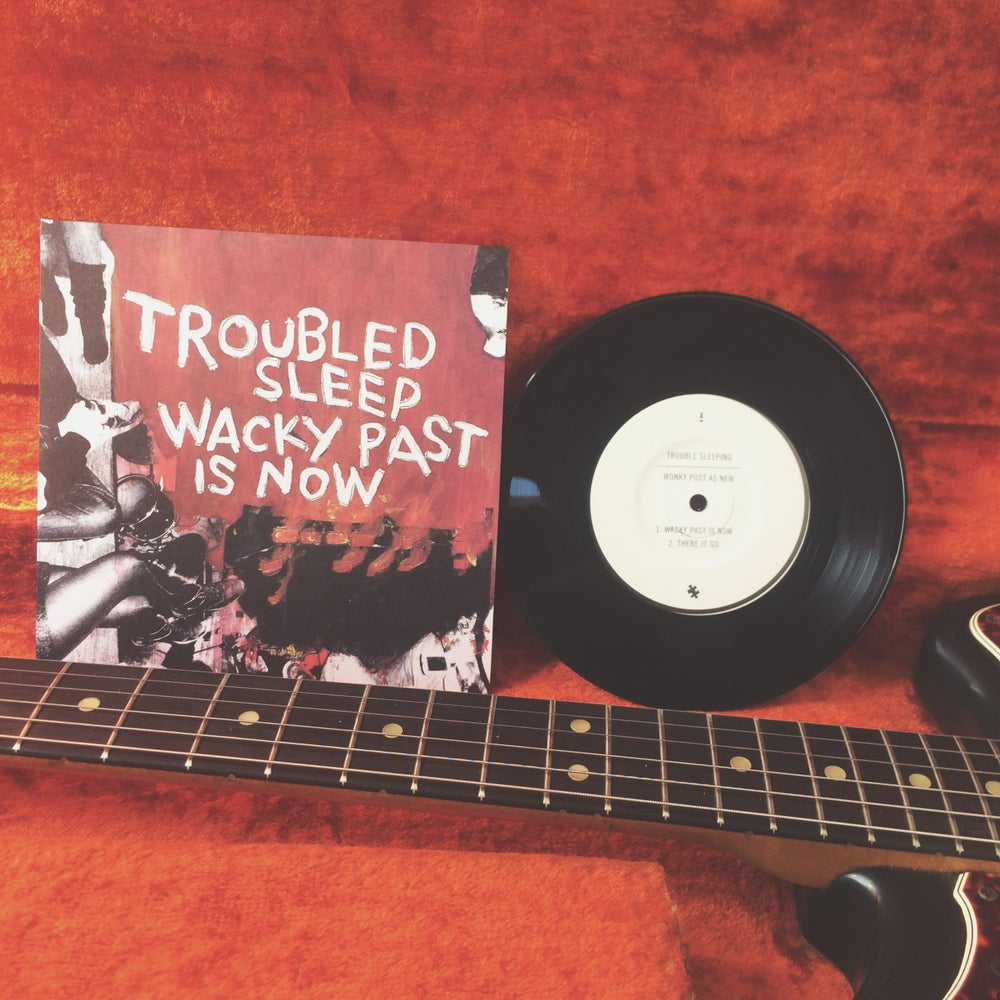 "Image of Troubled Sleep ""Wacky Past Is Now"" 7"""