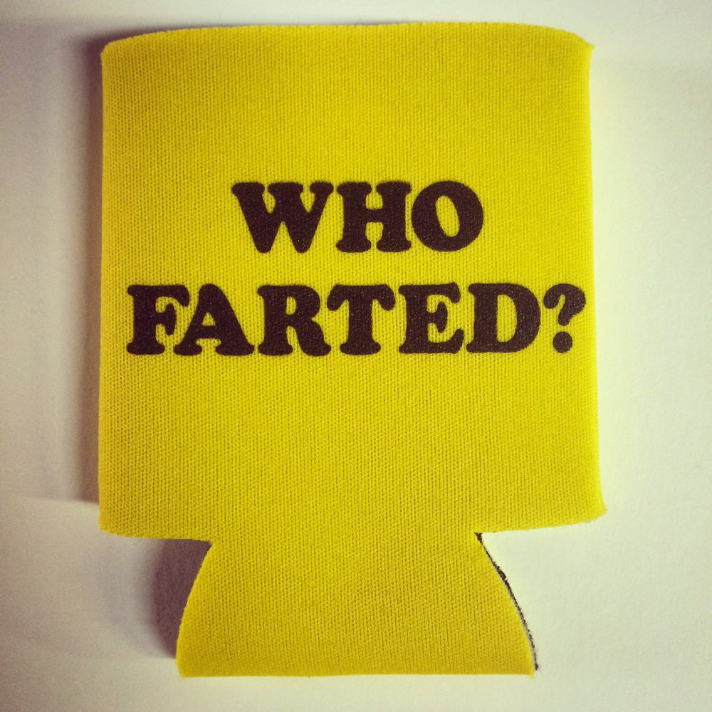 Image of Who farted? - koozie