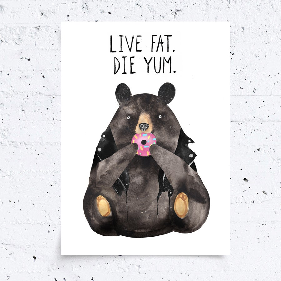 Image of LIVE FAT DIE YUM BEAR - A3 Print