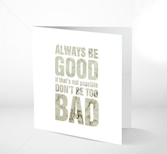 Image of GRATULASJONSKORT - ALWAYS BE GOOD 14 x 14